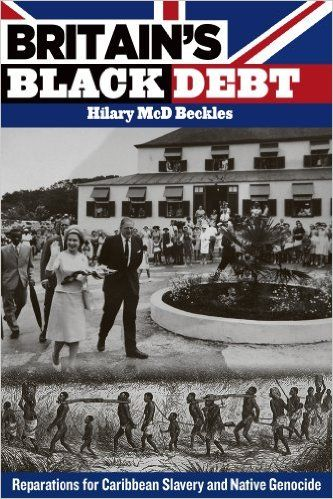 Britain's Black Debt: Reparations for Slavery and Native Genocide: Hilary McD. Beckles: 9789766402686: Amazon.com: Books