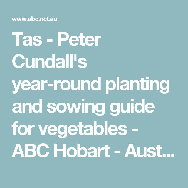 Tas - Peter Cundall's year-round planting and sowing guide for vegetables - ABC Hobart - Australian Broadcasting Corporation