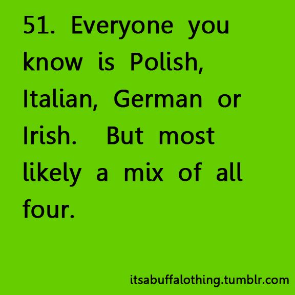 itsabuffalothing || I'm part polish, italian, & german :)