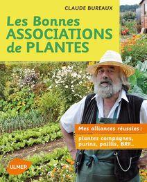 """""""Les Bonnes Associations de plantes"""" Claude Bureaux, 128 pages, édition Ulmer, 14.95 euros."""
