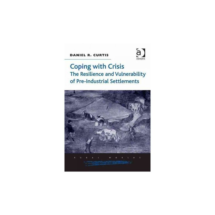 Coping With Crisis ( Rural Worlds: Economic, Social and Cultural Histories of Agricultures and Rural