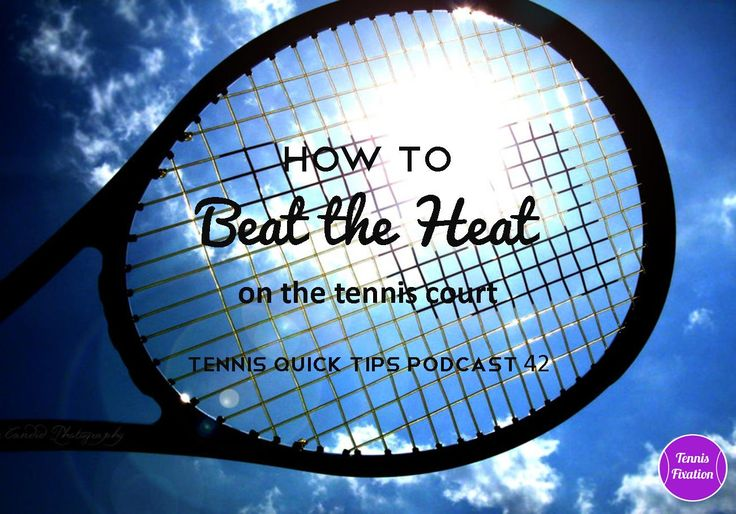 How to Beat the Heat on the Tennis Court - #Tennis Quick Tips Podcast 42 - with 10 tips on how to avoid heat-related illness and dehydration