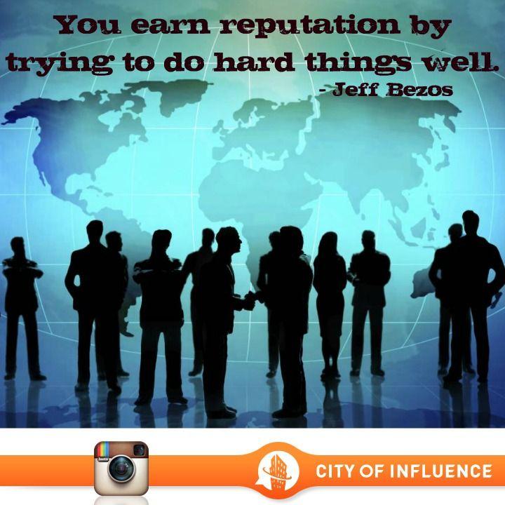 """You earn reputation by trying to do hard things well."" - Jeff Bezos  #cityofinfluence #ninekeys #reputation"