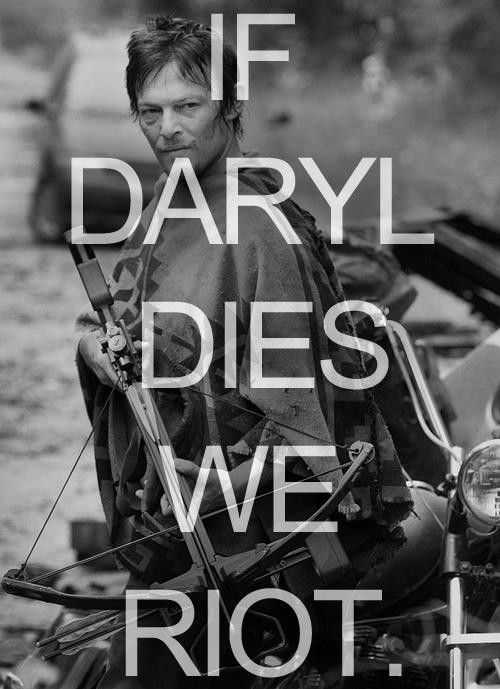 AMC better know that. If Daryl dies, their show will lose all its viewers. We hate everyone else. Truth!