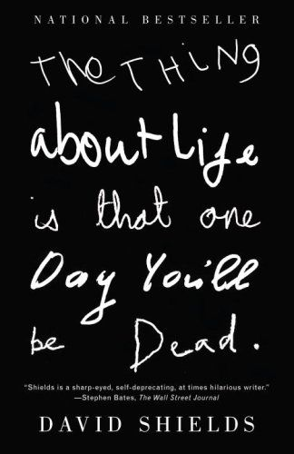 the thing about life is that one day you'll be dead -