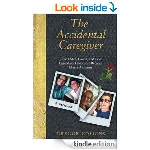 The Accidental Caregiver: How I Met, Loved, and Lost Legendary Holocaust Refugee Maria Altmann - Kindle edition by Gregor Collins. Arts & Photography Kindle eBooks @ Amazon.com.
