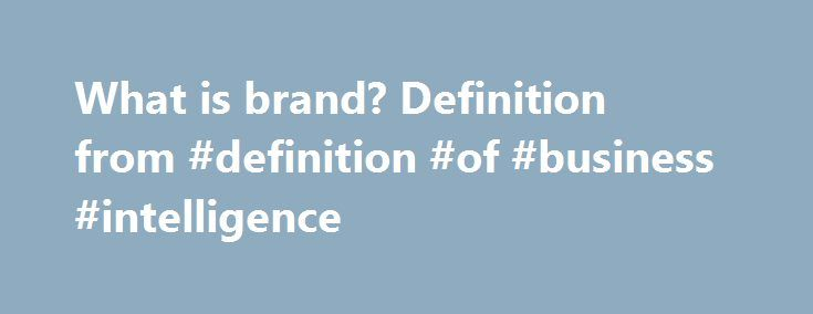 What is brand? Definition from #definition #of #business #intelligence http://new-mexico.nef2.com/what-is-brand-definition-from-definition-of-business-intelligence/  brand A brand is a product, service, or concept that is publicly distinguished from other products, services, or concepts so that it can be easily communicated and usually marketed. A brand name is the name of the distinctive product, service, or concept. Branding is the process of creating and disseminating the brand name…