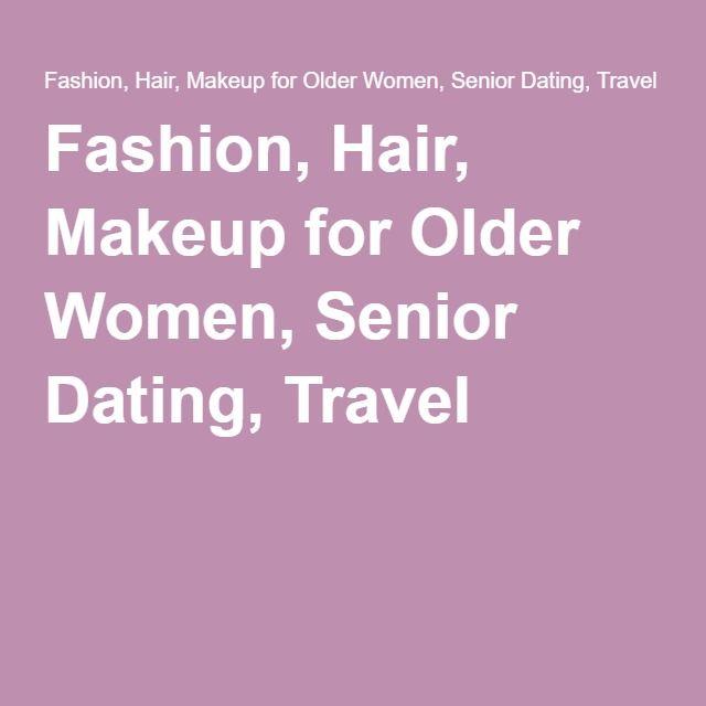 Fashion, Hair, Makeup for Older Women, Senior Dating, Travel
