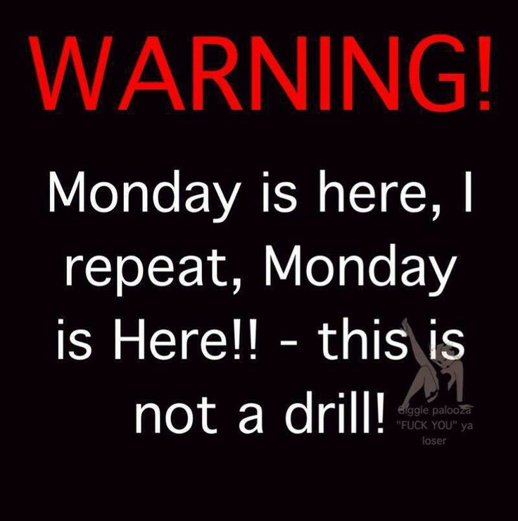 Warning - Monday is here