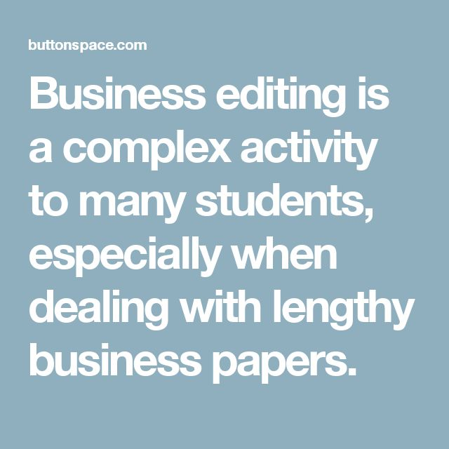 Business editing is a complex activity to many students, especially when dealing with lengthy business papers.