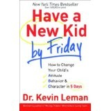 Have a New Kid by Friday: How to Change Your Child's Attitude, Behavior & Character in 5 Days (Hardcover)By Kevin Leman