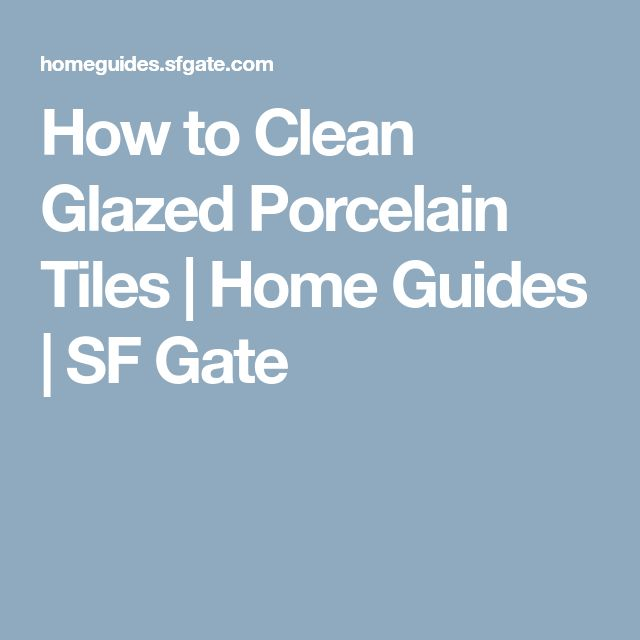 How to Clean Glazed Porcelain Tiles | Home Guides | SF Gate