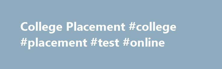 College Placement #college #placement #test #online http://charlotte.remmont.com/college-placement-college-placement-test-online/  # College Placement Scheduling a Testing Appointment: After submitting an Application for Admission online, students may schedule to take the Accuplacer at the Dallas (Main), Lincoln or Kimbrell Campus by clicking on the Schedule NOW! button below. 2017 JUNE CALENDAR2017 JULY CALENDAR Testing Calendars: Common testing calendar for Dallas, Lincoln and Kimbrell…