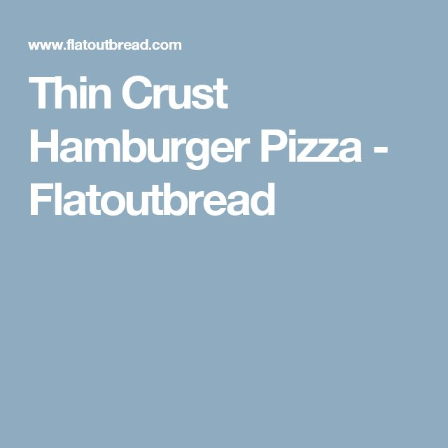 Thin Crust Hamburger Pizza - Flatoutbread