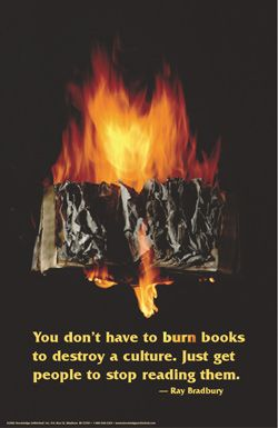 Ray Bradbury quote: You don't have to burn books to destroy a culture. Just get people to stop reading them.