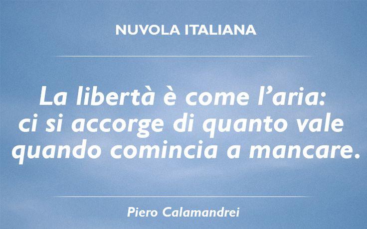 """""""La libertà è come l'aria: ci si accorge di quanto vale quando comincia a mancare"""" - Piero Calamandrei #NuvolaQuotes"""