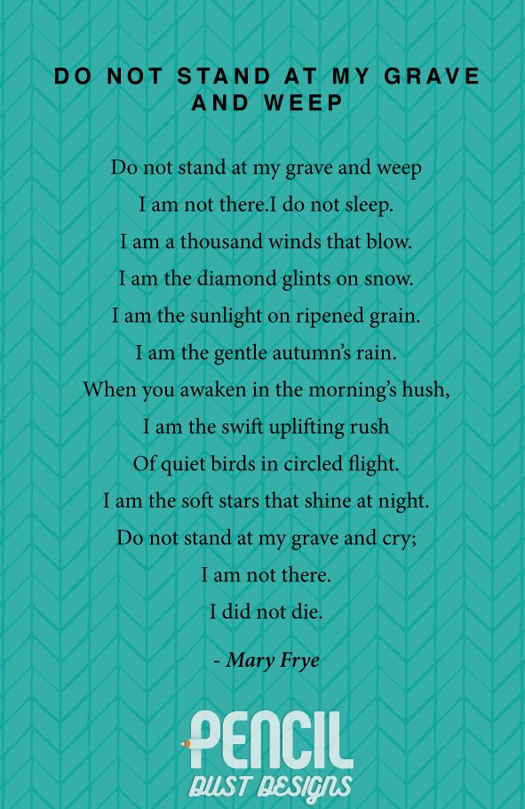 Do Not Stand At My Grave And Weep. A collection of non-religious funeral poems that help soothe our grieving hearts. Curated by Pencil Dust Designs, creators of personalised, uplifting, and memorable order of service booklets.