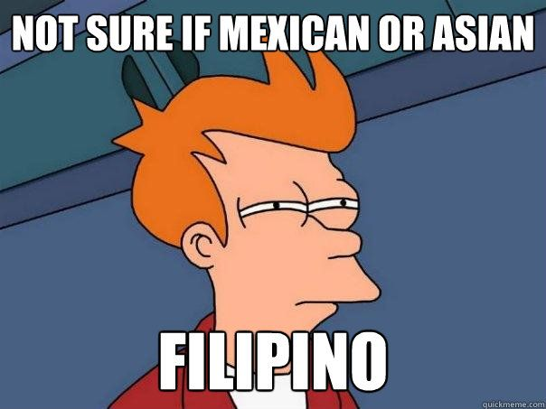 Everywhere I go. Which I don't mind haha. It keeps people guessing. I'll speak Spanish to Tagalog to English real quick