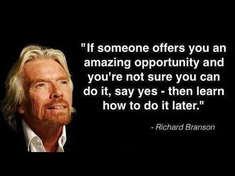 """If someone offers you an amazing opportunity and your not sure you can do it, say yes - then learn how to do it later."" Richard Branson Loved Billionaire - not short of taking on the ""successful"" opportunity... find out http://www.empowernetwork.com/top-producer?id=mikedudley"