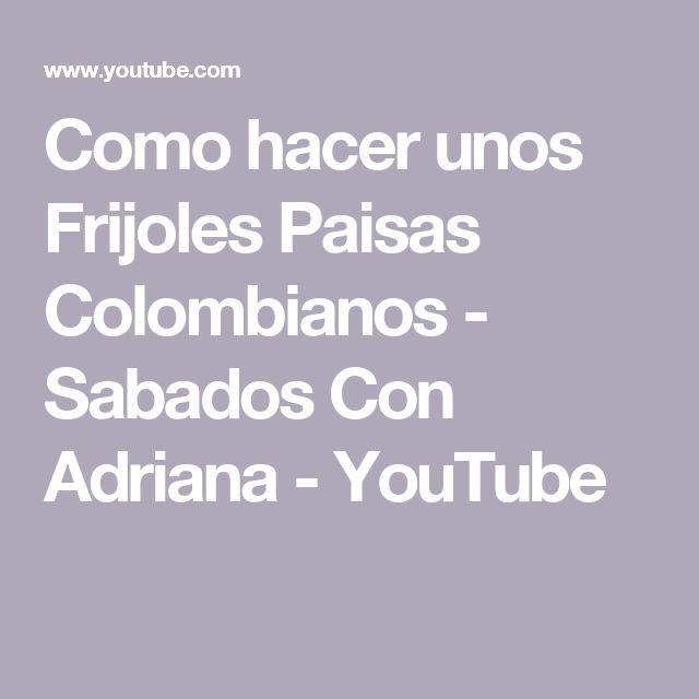 Como hacer unos Frijoles Paisas Colombianos - Sabados Con Adriana - YouTube