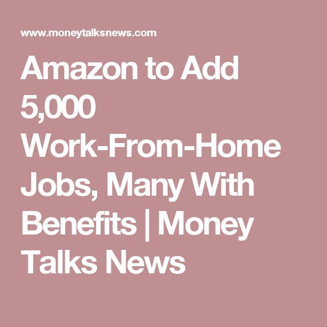 Amazon to Add 5,000 Work-From-Home Jobs, Many With Benefits | Money Talks News