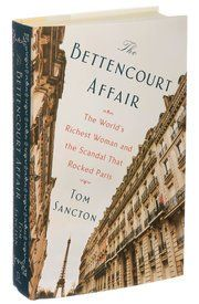 Tom Sancton's book recounts the implications and intrigue that surrounded the L'Oréal heiress Liliane Bettencourt's relationship with a younger man.
