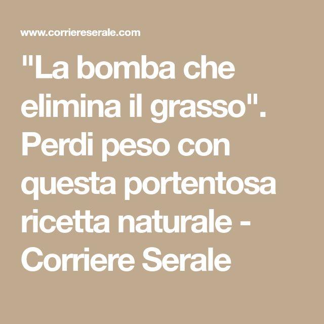 """""""La bomba che elimina il grasso"""". Perdi peso con questa portentosa ricetta naturale - Corriere Serale"""