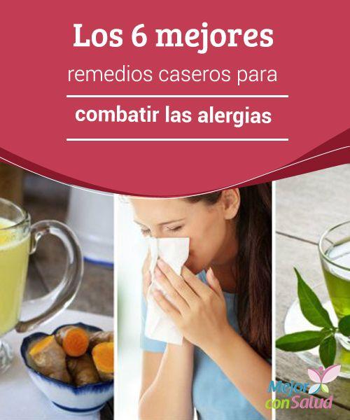 Los 6 mejores remedios caseros para combatir las alergias   Te compartimos 6 buenos remedios caseros para minimizar y combatir los síntomas de las alergias. ¡No dejes de probarlos!