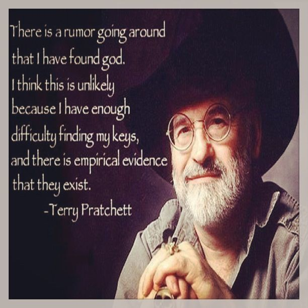 Oh I LOVE Terry Pratchett! Please read his book SMALL GODS. Says it perfectly!
