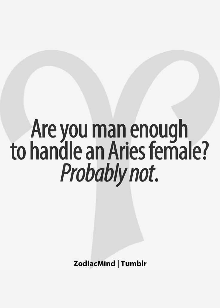 You have to be a special kind off guy to handle this Aries Female.....