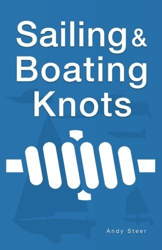 Sailing And Boating Knots by Andy Steer https://www.amazon.com/dp/1540822559/ref=cm_sw_r_pi_dp_x_PorsybHS6ZPBA