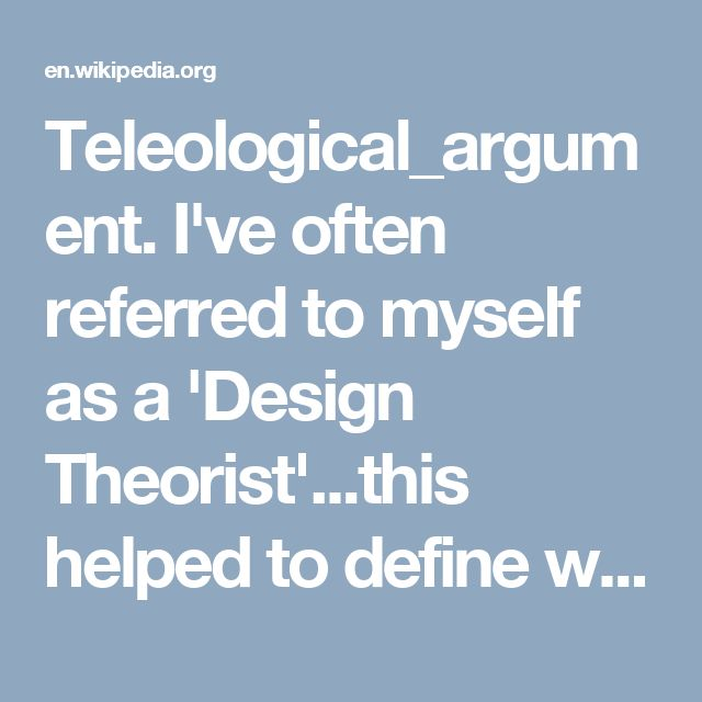 Teleological_argument. I've often referred to myself as a 'Design Theorist'...this helped to define what I meant.