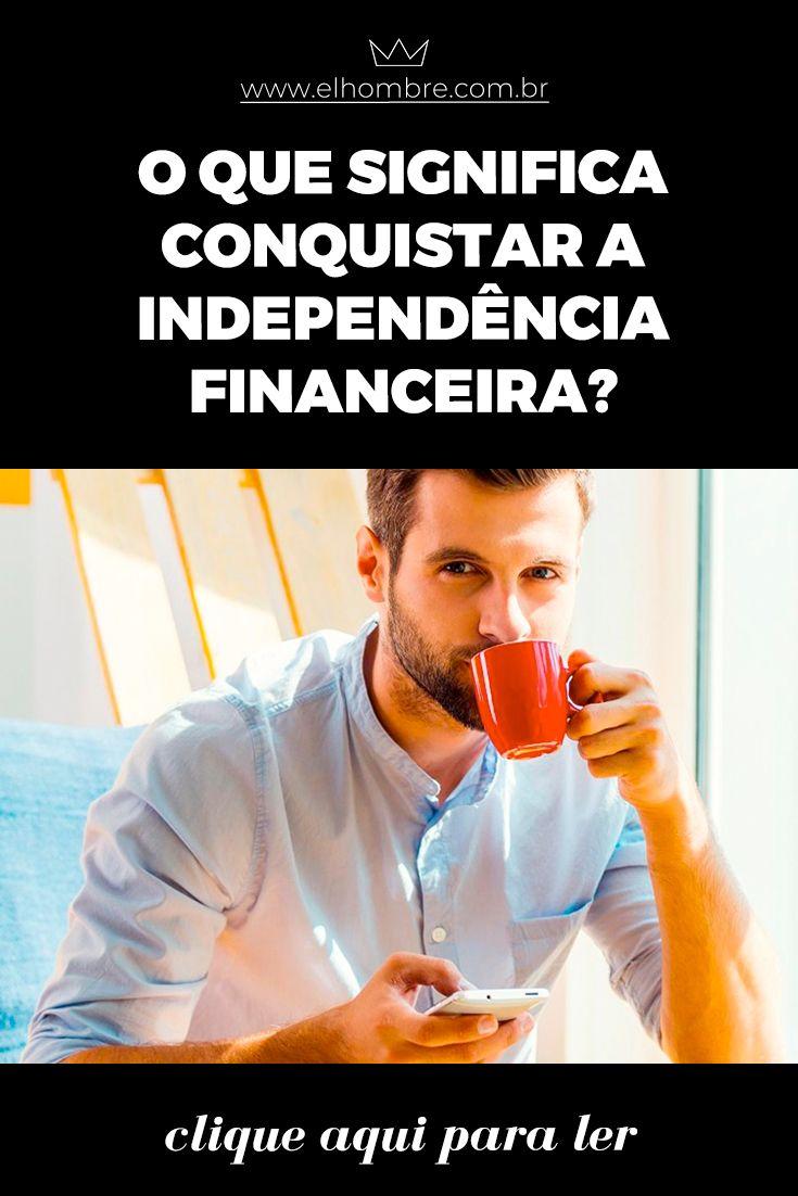 O Que Significa Conquistar A Independencia Financeira Educacao