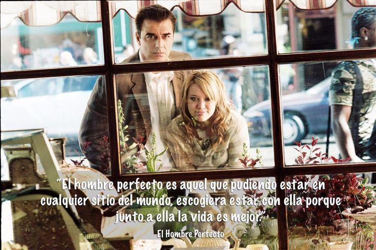 """""""El hombre perfecto es aquel que pudiendo estar en cualquier sitio del mundo, escogiera estar con ella porque junto a ella la vida es mejor."""" El Hombre Perfecto"""