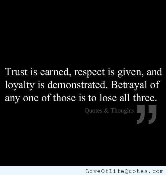best sayings quotes images sayings idioms and  betrayal essays trust is earned respect is given is demonstrated