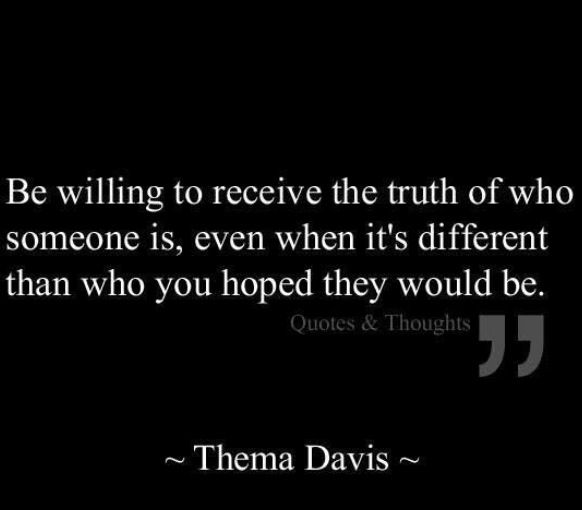 When people show you who they are... Believe them.