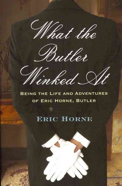 Eric Horne served as a butler in some of the great English country manors from the 1860s until just after World War I. He provides authentic detail as well as shrewd—and often witty—views of the aristocracy, the servants, and their activities. What the Butler Winked At is a fascinating and essential account of life in a country house during the height of the Victorian and Edwardian eras.