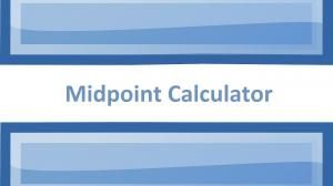 Midpoint Calculator http://www.howmuchdoi.com/math/Midpoint-Calculator-458.html
