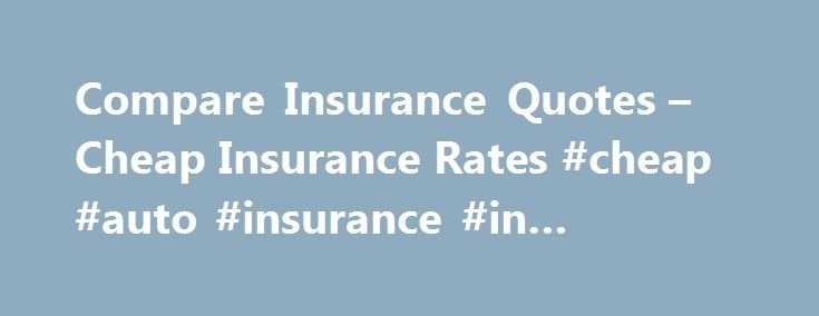 Compare Insurance Quotes – Cheap Insurance Rates #cheap #auto #insurance #in #tennessee http://fiji.nef2.com/compare-insurance-quotes-cheap-insurance-rates-cheap-auto-insurance-in-tennessee/  # Insurance Quotes Online NetQuote.com Online Insurance Quotes Save Families Money Insurance is a fact of everyday life. If you want to own a car, a home, or a business, or simply want to protect your family s health, you need to be and in some cases, have to be insured. Getting coverage can sometimes…
