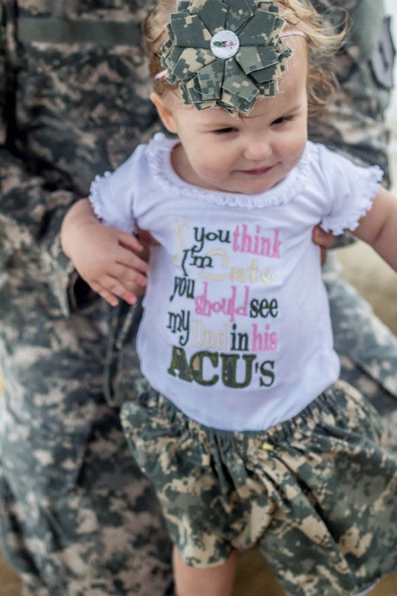 """""""If you think I'm cute, you should see my daddy in his ACU's"""" Precious little army baby"""