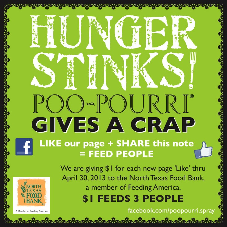 LIKE OUR FACEBOOK PAGE + SHARE this pic with everyone you know & help us give a lot of dough!  JUST SHARE IT!  WE STARTED at 5,728 Likes. Now until April 30th, 2013, Poo~Pourri is giving $1 for each new Like to the North Texas Food Bank a member of Feeding America.