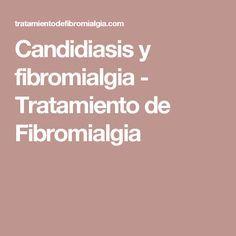Candidiasis y fibromialgia - Tratamiento de Fibromialgia