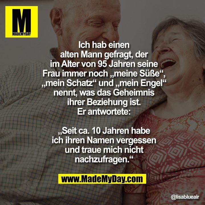 Ich hab einen alten Mann gefragt, der im Alter von 95