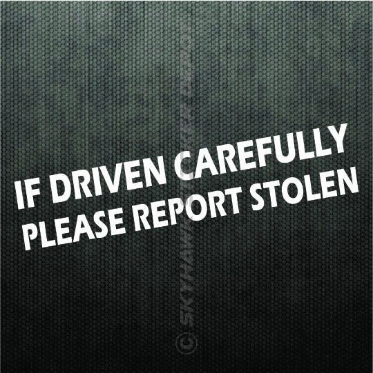 If driven carefully report stolen funny vinyl bumper sticker decal car hatchback