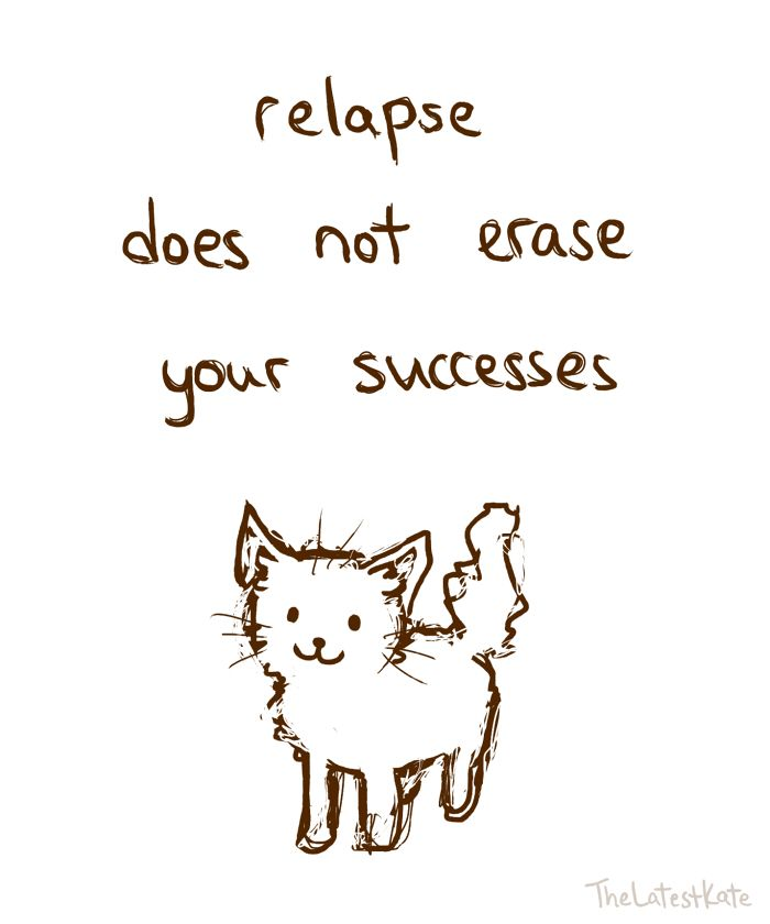 Relapse does not erase your Successes of Recovery. This is so hard for me to comprehend and understand because every time in relapse I feel like I've failed.