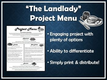 "This ""project menu"" offers a wide selection of activities related to the short story The Landlady by Roald Dahl. It includes differentiated options that require students to write a continuation of the story, develop a visual for the story, and research about the story and author."
