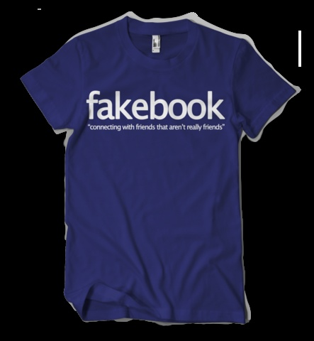 Fakebook - Connecting with friends that aren't really friends.: Friends Family,  T-Shirt, Family I Feelings, Fake Break, Friends And Family I, Friends Families, Silly Irrelev Bs, True Stories, Friends And Families I