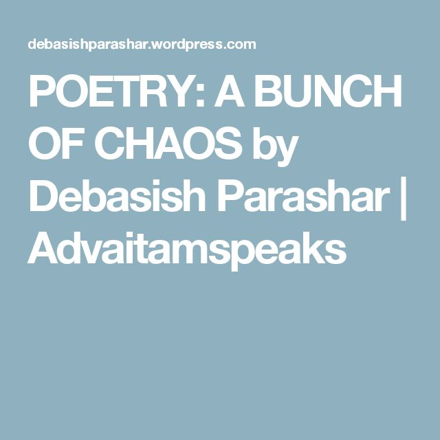 POETRY: A BUNCH OF CHAOS by Debasish Parashar | Advaitamspeaks