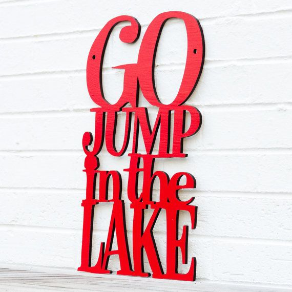 Go Jump in the Lake sign, spunky fluff, for the backyard somewhere;) love it, too fun