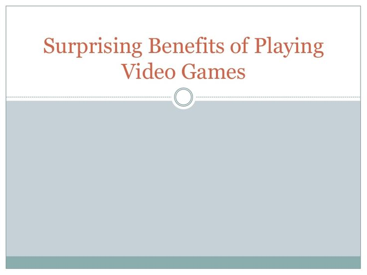 http://www.slideshare.net/MaverickGame/surprising-benefits-of-playing-video-games